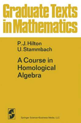 A Course in Homological Algebra - Graduate Texts in Mathematics 4 (Paperback)