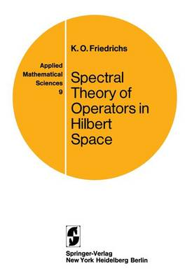 Spectral Theory of Operators in Hilbert Space - Applied Mathematical Sciences 9 (Paperback)