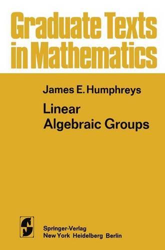 Linear Algebraic Groups - Graduate Texts in Mathematics 21 (Hardback)
