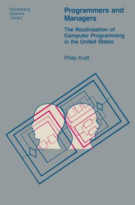 Programmers and Managers: The Routinization of Computer Programming in the United States - Heidelberg Science Library (Paperback)