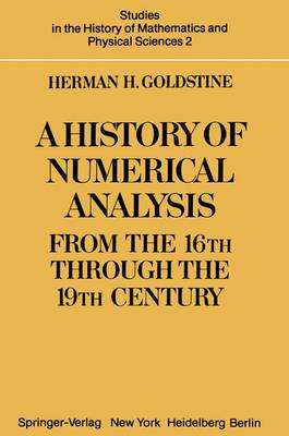 A History of Numerical Analysis from the 16th through the 19th Century - Studies in the History of Mathematics and Physical Sciences 2 (Hardback)