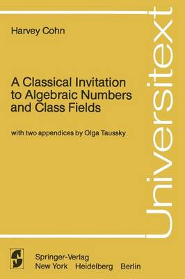 A Classical Invitation to Algebraic Numbers and Class Fields - Universitext (Paperback)
