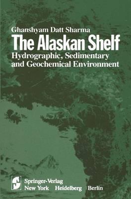 The Alaskan Shelf: Hydrographic, Sedimentary, and Geochemical Environment (Hardback)