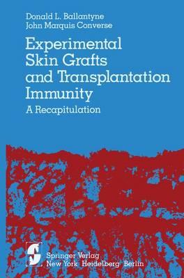 Experimental Skin Grafts and Transplantation Immunity: A Recapitulation (Hardback)