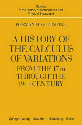 A Goldstine, H.H. A History of the Calculus of Variations from: History of the Calculus of Variations from the Seventeenth through the Nineteenth Century (Hardback)