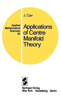 Applications of Centre Manifold Theory - Applied Mathematical Sciences 35 (Paperback)