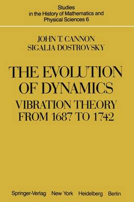 The Evolution of Dynamics: Vibration Theory from 1687 to 1742 - Studies in the History of Mathematics & Physical Sciences 6 (Hardback)