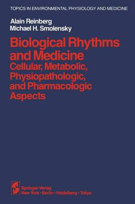 Biological Rhythms and Medicine: Cellular, Metabolic, Physiopathologic, and Pharmacologic Aspects - Topics in Environmental Physiology and Medicine (Hardback)