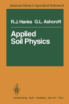 Applied Soil Physics: Soil Water and Temperature Applications - Advanced Series in Agricultural Sciences 8 (Paperback)