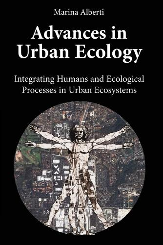 Advances in Urban Ecology: Integrating Humans and Ecological Processes in Urban Ecosystems (Paperback)