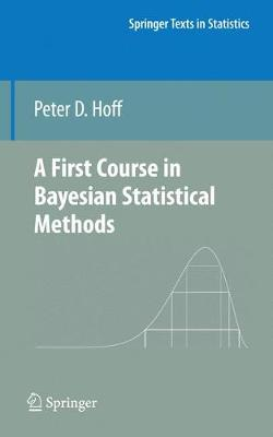 A First Course in Bayesian Statistical Methods - Springer Texts in Statistics (Hardback)