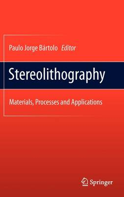 Stereolithography: Materials, Processes and Applications (Hardback)