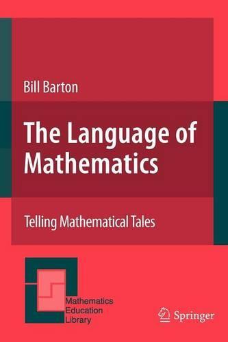 The Language of Mathematics: Telling Mathematical Tales - Mathematics Education Library 44 (Paperback)