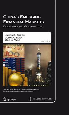 China's Emerging Financial Markets: Challenges and Opportunities - The Milken Institute Series on Financial Innovation and Economic Growth 8 (Hardback)