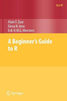 A Beginner's Guide to R - Use R! (Paperback)