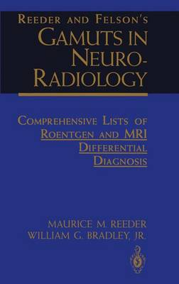 Reeder and Felson's Gamuts in Neuro-Radiology: Comprehensive Lists of Roentgen and MRI Differential Diagnosis (Paperback)