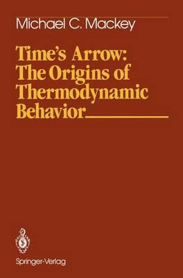 Time's Arrow: The Origins of Thermodynamic Behavior - Springer Study Edition (Paperback)