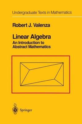 Linear Algebra: An Introduction to Abstract Mathematics - Undergraduate Texts in Mathematics (Hardback)