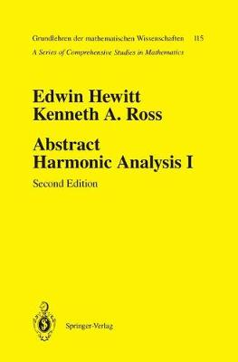 Abstract Harmonic Analysis: Abstract Harmonic Analysis Structure of Topological Groups - Integration Theory, Group Representations Volume 1 - Grundlehren der mathematischen Wissenschaften 115 (Paperback)