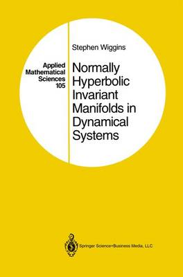 Normally Hyperbolic Invariant Manifolds in Dynamical Systems - Applied Mathematical Sciences 105 (Hardback)