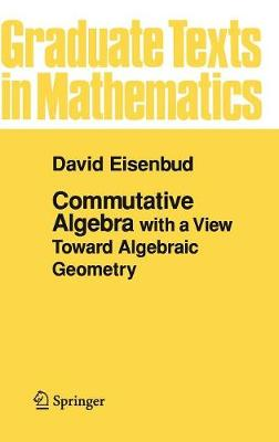 Commutative Algebra: with a View Toward Algebraic Geometry - Graduate Texts in Mathematics 150 (Hardback)