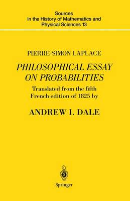 Pierre-Simon Laplace Philosophical Essay on Probabilities: Translated from the fifth French edition of 1825 With Notes by the Translator - Sources in the History of Mathematics and Physical Sciences 13 (Hardback)