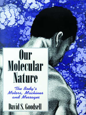 Our Molecular Nature: The Body's Motors, Machines and Messages (Hardback)