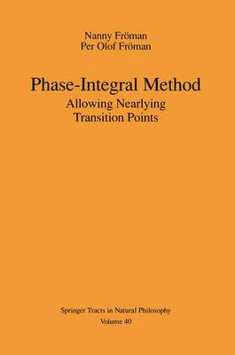 Phase-Integral Method: Allowing Nearlying Transition Points - Springer Tracts in Natural Philosophy 40 (Hardback)