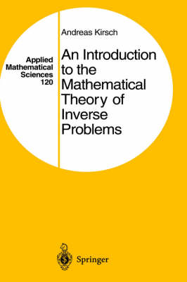 An Introduction to the Mathematical Theory of Inverse Problems - Applied Mathematical Sciences v. 120 (Hardback)