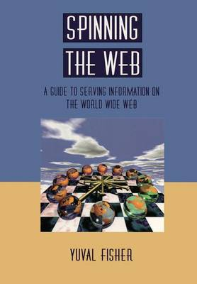 Spinning the Web: A Guide to Serving Information on the World Wide Web (Paperback)