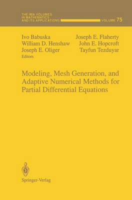 Modeling, Mesh Generation, and Adaptive Numerical Methods for Partial Differential Equations - The IMA Volumes in Mathematics and its Applications 75 (Hardback)