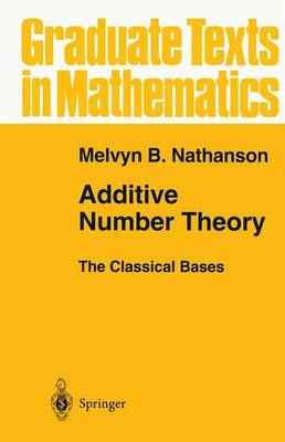 Additive Number Theory The Classical Bases - Graduate Texts in Mathematics 164 (Hardback)