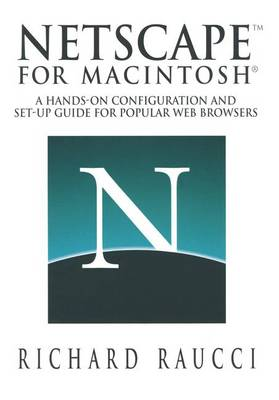 Netscape (TM) for Macintosh (R): A hands-on configuration and set-up guide for popular Web browsers (Paperback)