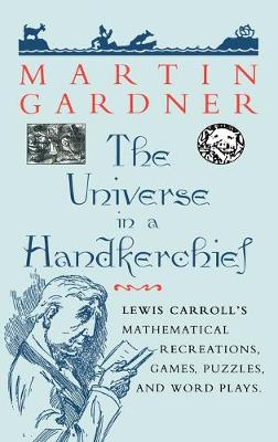 The Universe in a Handkerchief: Lewis Carroll's Mathematical Recreations, Games, Puzzles, and Word Plays (Hardback)