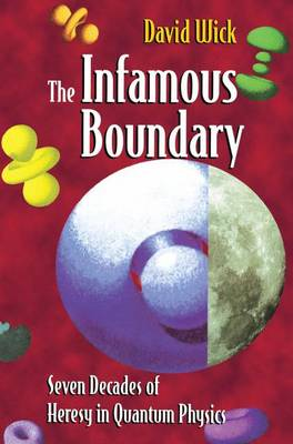 The Infamous Boundary: Seven Decades of Heresy in Quantum Physics (Paperback)