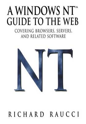 A Windows NT (TM) Guide to the Web: Covering browsers, servers, and related software (Paperback)