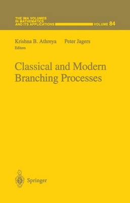 Classical and Modern Branching Processes - The IMA Volumes in Mathematics and its Applications 84 (Hardback)
