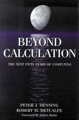 Beyond Calculation: Next Fifty Years of Computing (Hardback)