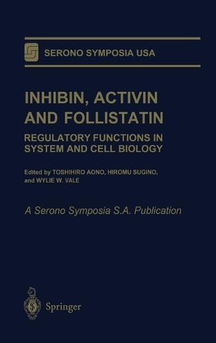 Inhibin, Activin and Follistatin: Regulatory Functions in System and Cell Biology - Serono Symposia, USA (Hardback)