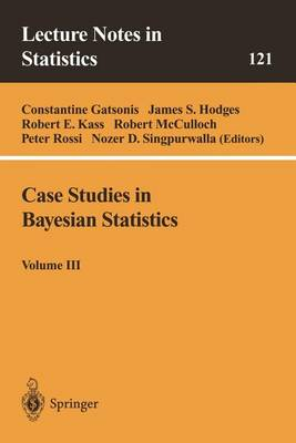 Case Studies in Bayesian Statistics: Volume III - Lecture Notes in Statistics 121 (Paperback)