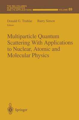 Multiparticle Quantum Scattering with Applications to Nuclear, Atomic and Molecular Physics - The IMA Volumes in Mathematics and its Applications v.89 (Hardback)