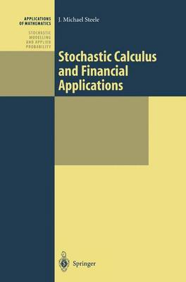 Stochastic Calculus and Financial Applications - Stochastic Modelling and Applied Probability v. 45 (Hardback)