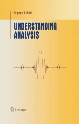 Understanding Analysis - Undergraduate Texts in Mathematics (Hardback)