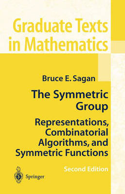 The Symmetric Group: Representations, Combinatorial Algorithms, and Symmetric Functions - Graduate Texts in Mathematics 203 (Hardback)