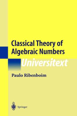 Classical Theory of Algebraic Numbers - Universitext (Hardback)