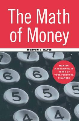 The Math of Money: Making Mathematical Sense of Your Personal Finances (Hardback)