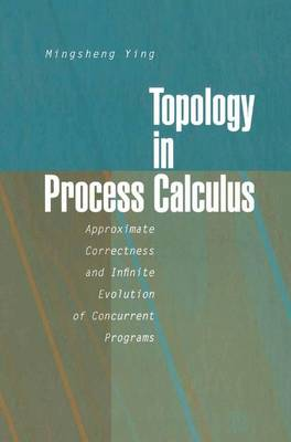 Topology in Process Calculus: Approximate Correctness and Infinite Evolution of Concurrent Programs (Hardback)
