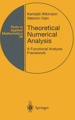Theoretical Numerical Analysis: v. 39: A Functional Analysis Framework - Texts in Applied Mathematics v. 39 (Hardback)