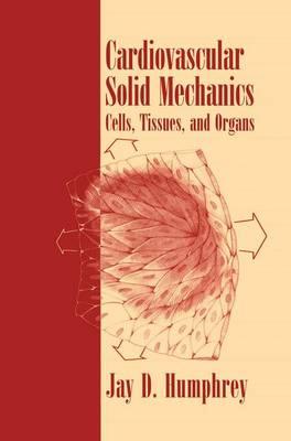Cardiovascular Solid Mechanics: Cells, Tissues, and Organs (Hardback)