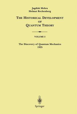 The Discovery of Quantum Mechanics 1925 - The Historical Development of Quantum Theory 2 (Paperback)